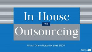 Inhouse Or Outsourcing foe SaaS SEO